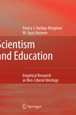 Scientism and Education: Empirical Research as Neo-Liberal Ideology (Hardback)