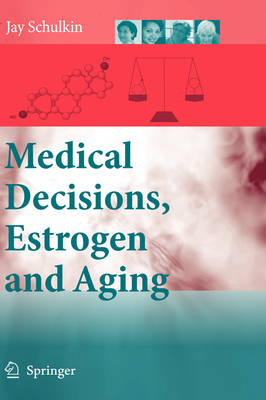 Medical Decisions, Estrogen and Aging (Hardback)
