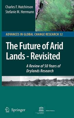 The Future of Arid Lands-Revisited: A Review of 50 Years of Drylands Research - Advances in Global Change Research 32 (Hardback)