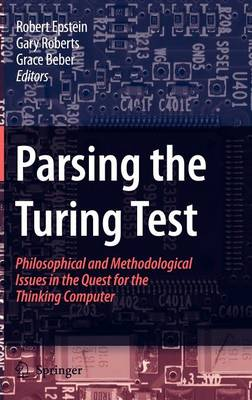 Parsing the Turing Test: Philosophical and Methodological Issues in the Quest for the Thinking Computer (Hardback)