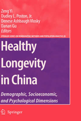 Healthy Longevity in China: Demographic, Socioeconomic, and Psychological Dimensions - The Springer Series on Demographic Methods and Population Analysis 20 (Hardback)