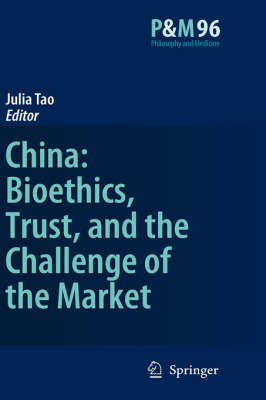 China: Bioethics, Trust, and the Challenge of the Market - Philosophy and Medicine 96 (Hardback)