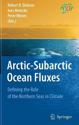 Arctic-Subarctic Ocean Fluxes: Defining the Role of the Northern Seas in Climate (Hardback)