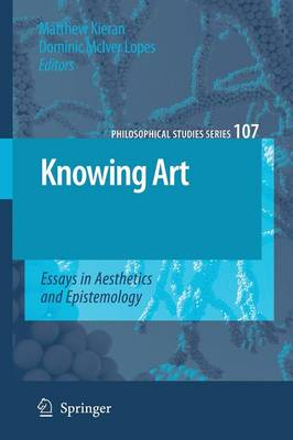 Knowing Art: Essays in Aesthetics and Epistemology - Philosophical Studies Series 107 (Paperback)