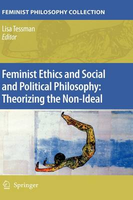 Feminist Ethics and Social and Political Philosophy: Theorizing the Non-Ideal (Hardback)