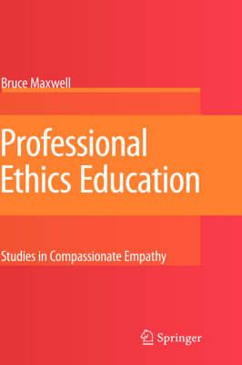 Professional Ethics Education: Studies in Compassionate Empathy (Hardback)