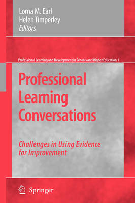 Professional Learning Conversations: Challenges in Using Evidence for Improvement - Professional Learning and Development in Schools and Higher Education 1 (Hardback)