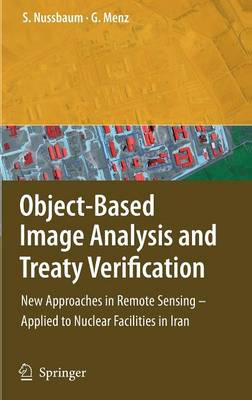 Object-Based Image Analysis and Treaty Verification: New Approaches in Remote Sensing - Applied to Nuclear Facilities in Iran (Hardback)
