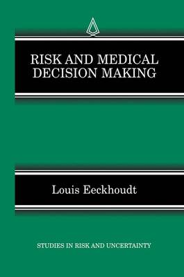 Risk and Medical Decision Making - Studies in Risk and Uncertainty 14 (Hardback)