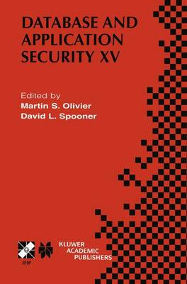 Database and Application Security XV: IFIP TC11 / WG11.3 Fifteenth Annual Working Conference on Database and Application Security July 15-18, 2001, Niagara on the Lake, Ontario, Canada - IFIP Advances in Information and Communication Technology 87 (Hardback)