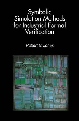 Symbolic Simulation Methods for Industrial Formal Verification (Hardback)