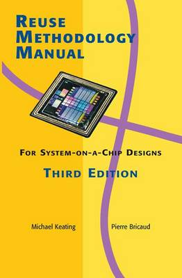 Reuse Methodology Manual for System-on-a-Chip Designs (Hardback)