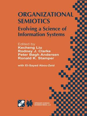 Organizational Semiotics: Evolving a Science of Information Systems IFIP TC8 / WG8.1 Working Conference on Organizational Semiotics: Evolving a Science of Information Systems July 23-25, 2001, Montreal, Quebec, Canada - IFIP Advances in Information and Communication Technology 94 (Hardback)