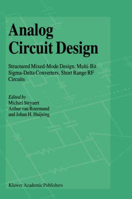 Analog Circuit Design: Structured Mixed-Mode Design, Multi-Bit Sigma-Delta Converters, Short Range RF Circuits (Hardback)