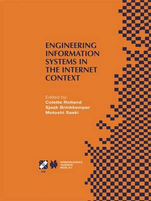 Engineering Information Systems in the Internet Context: IFIP TC8 / WG8.1 Working Conference on Engineering Information Systems in the Internet Context September 25-27, 2002, Kanazawa, Japan - IFIP Advances in Information and Communication Technology 103 (Hardback)