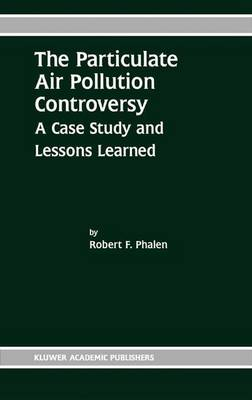 The Particulate Air Pollution Controversy: A Case Study and Lessons Learned (Hardback)