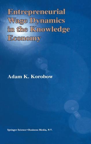 Entrepreneurial Wage Dynamics in the Knowledge Economy (Hardback)