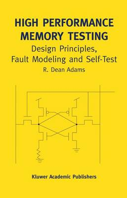 High Performance Memory Testing: Design Principles, Fault Modeling and Self-Test - Frontiers in Electronic Testing 22A (Hardback)