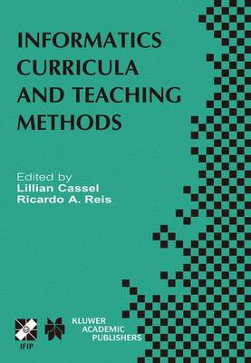Informatics Curricula and Teaching Methods: IFIP TC3 / WG3.2 Conference on Informatics Curricula, Teaching Methods and Best Practice (ICTEM 2002) July 10-12, 2002, Florianopolis, SC, Brazil - IFIP Advances in Information and Communication Technology 117 (Hardback)