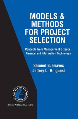 Models & Methods for Project Selection: Concepts from Management Science, Finance and Information Technology - International Series in Operations Research & Management Science 58 (Hardback)