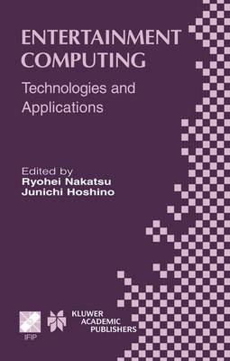 Entertainment Computing: Technologies and Application - IFIP Advances in Information and Communication Technology 112 (Hardback)