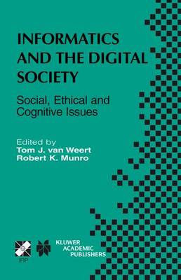 Informatics and the Digital Society: Social, Ethical and Cognitive Issues - IFIP Advances in Information and Communication Technology 116 (Hardback)