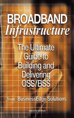 Broadband Infrastructure: The Ultimate Guide to Building and Delivering OSS/BSS (Hardback)