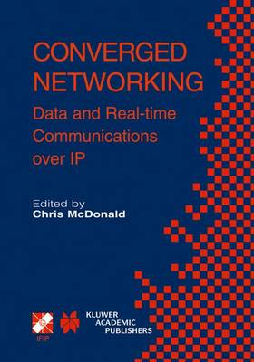 Converged Networking: Data and Real-time Communications over IP - IFIP Advances in Information and Communication Technology 119 (Hardback)