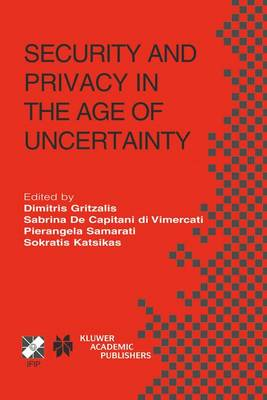 Security and Privacy in the Age of Uncertainty: IFIP TC11 18th International Conference on Information Security (SEC2003) May 26-28, 2003, Athens, Greece - IFIP Advances in Information and Communication Technology 122 (Hardback)