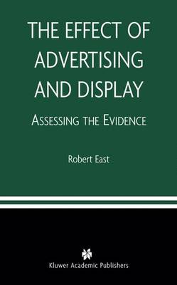 The Effect of Advertising and Display: Assessing the Evidence (Hardback)