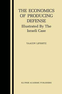 The Economics of Producing Defense: Illustrated by the Israeli Case (Hardback)