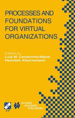 Processes and Foundations for Virtual Organizations: IFIP TC5 / WG5.5 Fourth Working Conference on Virtual Enterprises (PRO-VE'03) October 29-31, 2003, Lugano, Switzerland - IFIP Advances in Information and Communication Technology 134 (Hardback)
