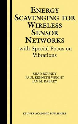 Energy Scavenging for Wireless Sensor Networks: with Special Focus on Vibrations (Hardback)