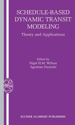 Schedule-Based Dynamic Transit Modeling: Theory and Applications - Operations Research/Computer Science Interfaces Series 28 (Hardback)