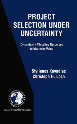 Project Selection Under Uncertainty: Dynamically Allocating Resources to Maximize Value - International Series in Operations Research & Management Science 69 (Hardback)