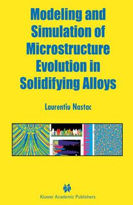 Modeling and Simulation of Microstructure Evolution in Solidifying Alloys (Hardback)