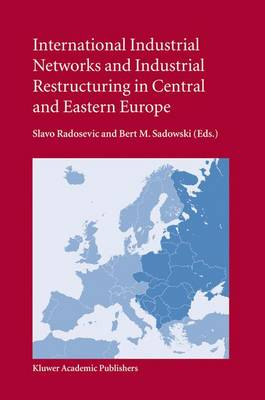 International Industrial Networks and Industrial Restructuring in Central and Eastern Europe (Hardback)