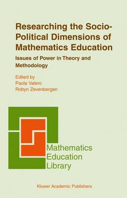 Researching the Socio-Political Dimensions of Mathematics Education: Issues of Power in Theory and Methodology - Mathematics Education Library 35 (Hardback)