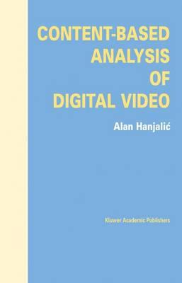 Content-Based Analysis of Digital Video (Hardback)