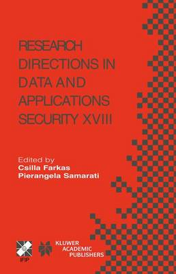 Research Directions in Data and Applications Security XVIII: IFIP TC11 / WG11.3 Eighteenth Annual Conference on Data and Applications Security July 25-28, 2004, Sitges, Catalonia, Spain - IFIP Advances in Information and Communication Technology 144 (Hardback)