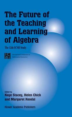 The Future of the Teaching and Learning of Algebra: The 12th ICMI Study - New ICMI Study Series 8 (Hardback)
