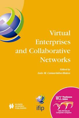 Virtual Enterprises and Collaborative Networks: IFIP 18th World Computer Congress TC5/WG5.5 - 5th Working Conference on Virtual Enterprises 22-27 August 2004 Toulouse, France - IFIP Advances in Information and Communication Technology 149 (Hardback)