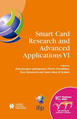 Smart Card Research and Advanced Applications VI: IFIP 18th World Computer Congress TC8/WG8.8 & TC11/WG11.2 Sixth International Conference on Smart Card Research and Advanced Applications (CARDIS) 22-27 August 2004 Toulouse, France - IFIP Advances in Information and Communication Technology 153 (Hardback)