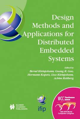 Design Methods and Applications for Distributed Embedded Systems: IFIP 18th World Computer Congress, TC10 Working Conference on Distributed and Parallel, Embedded Systems (DIPES 2004), 22-27 August, 2004 Toulouse, France - IFIP Advances in Information and Communication Technology 150 (Hardback)