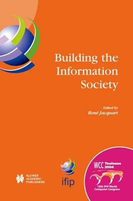 Building the Information Society: IFIP 18th World Computer Congress Topical Sessions 22-27 August 2004 Toulouse, France - IFIP Advances in Information and Communication Technology 156 (Hardback)