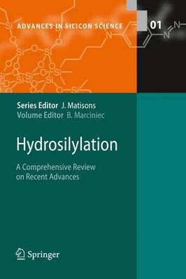 Hydrosilylation: A Comprehensive Review on Recent Advances - Advances in Silicon Science 1 (Hardback)