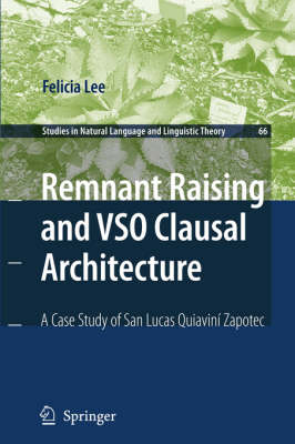 Remnant Raising and VSO Clausal Architecture: A Case Study of San Lucas Quiavini Zapotec - Studies in Natural Language and Linguistic Theory 66 (Paperback)