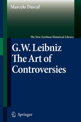 Gottfried Wilhelm Leibniz: The Art of Controversies - The New Synthese Historical Library 60 (Paperback)