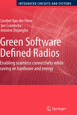 Green Software Defined Radios: Enabling seamless connectivity while saving on hardware and energy - Integrated Circuits and Systems (Hardback)