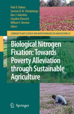 Biological Nitrogen Fixation: Towards Poverty Alleviation through Sustainable Agriculture: Proceedings of the 15th International Nitrogen Fixation Congress and the 12th International Conference of the African Association for Biological Nitrogen Fixation - Current Plant Science and Biotechnology in Agriculture 42 (Hardback)